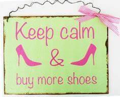 Sprüche Zum Aufhängen : keep calm and buy more shoes das schild wurde f r die farbaktion m rzherz angefertigt zum ~ Sanjose-hotels-ca.com Haus und Dekorationen