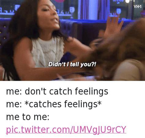 Catching Feelings Meme 25 Best Memes About Catching Feelings Catching Feelings