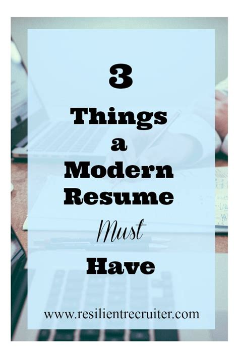 3 Things On A Resume by 3 Things Your Modern Resume Must Guest Post The Resilient Recruiter