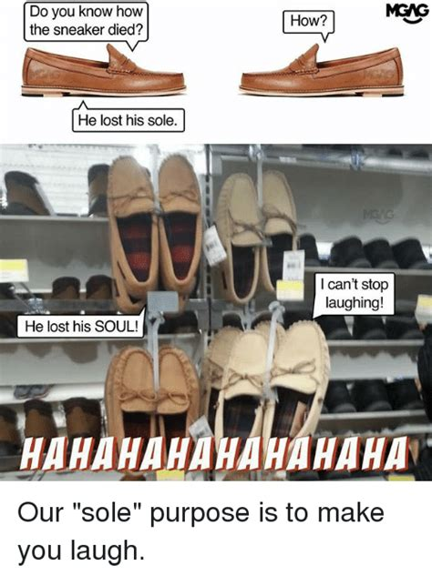 I Make Shoes Meme - mgag do you know how the sneaker died how he lost his sole i can t stop laughing he lost his