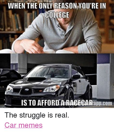 The Struggle Is Real Meme - 25 best memes about college cars meme and memes college cars meme and memes