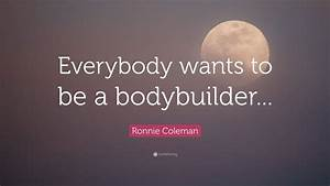 Ronnie Coleman Quote   U201ceverybody Wants To Be A Bodybuilder    U201d  9 Wallpapers