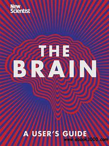The Brain  A User U0026 39 S Guide