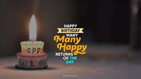 Many Happy Returns by Happy Birthday Many Many Happy Returns Of The Day Quotesbook