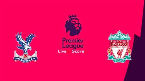 Crystal Palace vs Liverpool Preview and Prediction Live ...