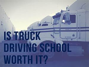 Is-truck-driving-school-worth-it