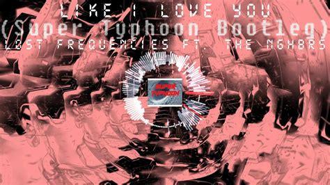 Like I Love You (super Typhoon Bootleg)