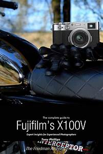 The Complete Guide To Fujifilm U0026 39 S X100v