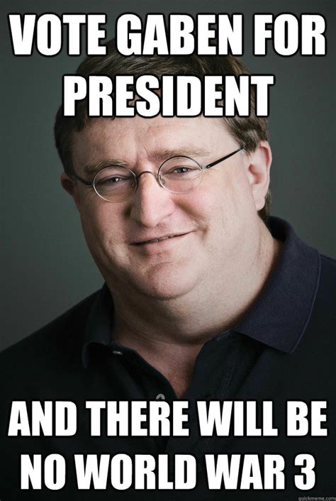 Gaben Memes - vote gaben for president and there will be no world war 3 gaben for president quickmeme