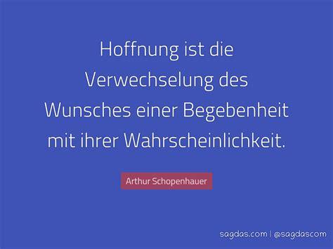 arthur schopenhauer zitat hoffnung ist die sagdas