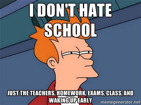 I Hate School Meme - don t hate school funny school meme