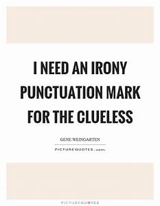 I need an irony punctuation mark for the clueless ...
