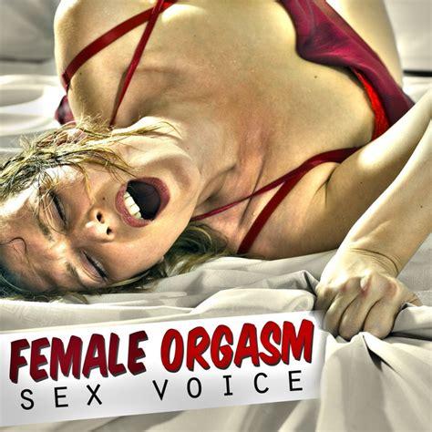 Female Orgasm Sex Voice By Porn Sound Fx On Spotify
