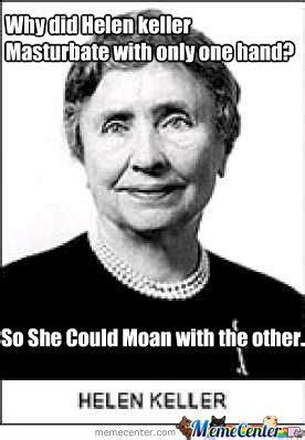 Helen Keller Memes - helen keller by cookiemonster meme center