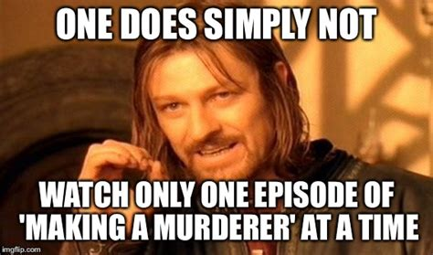 Making A Murderer Memes - me watching netflix currently imgflip