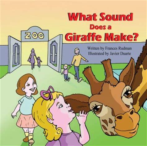 what sound does a giraffe make by frances rudman javier