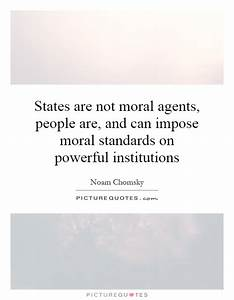 States are not moral agents, people are, and can impose ...