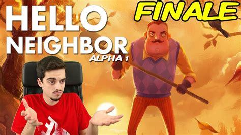 il brutto finale mio vicino hello neighbor ita alpha 1 early alpha finale