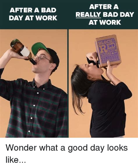 Bad Day At Work Meme - bad day at work meme 100 images bad day at work memes imgflip just don t ask imgflip a bad