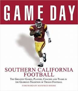 Game Day Southern California Football: The Greatest Games ...