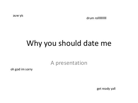 Why You Should Date Me