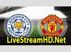 Leicester City vs Manchester United – Live Stream HD