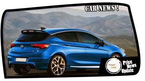Opel Astra Price by News 2019 Opel Astra Price Spec