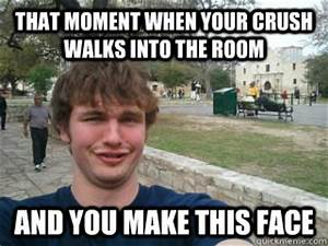 that moment when your crush walks inth the room and you ...