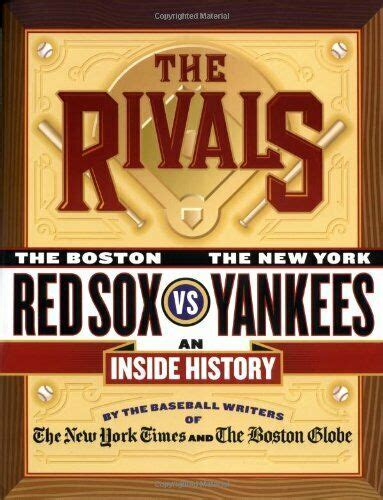RIVALS: NEW YORK YANKEES VS. BOSTON RED SOX---AN INSIDE By ...