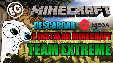 Descargar E Instalar Minecraft Team Extreme Youtube