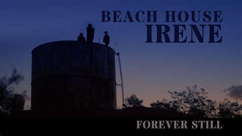 house forever house quot irene quot forever still