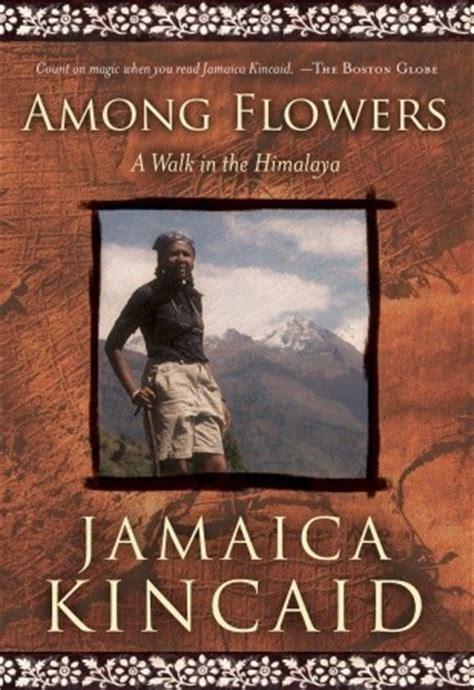 flowers  walk   himalaya  jamaica kincaid