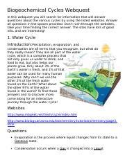 In this webquest you will search for information that will answer questions about the water, carbon/oxygen, nitrogen and phosphorous cycles using the listed websites. Biogeochemical Cycles Webquest.docx - Name Date Block ...