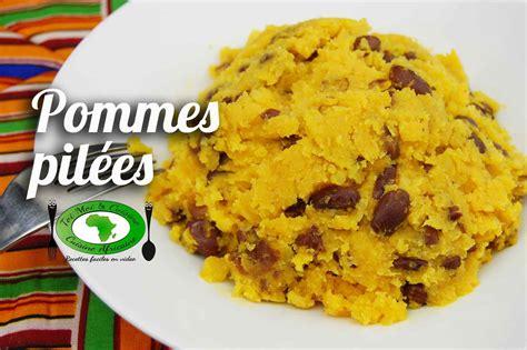 recette de cuisine camerounaise recette pommes de terre pilées tchop afrik 39 a cuisine