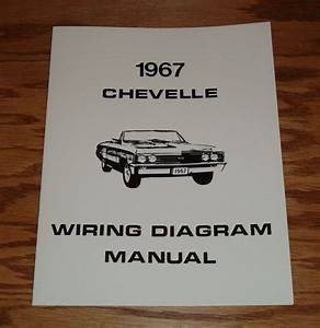 1967 Chevrolet Chevelle Wiring Diagram Manual 67 Chevy Ss