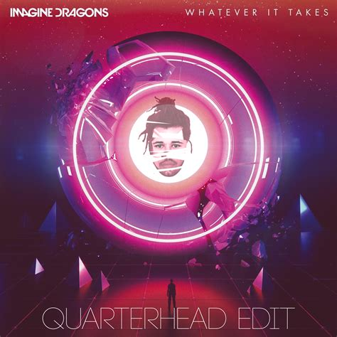 Imagine Dragons  Whatever It Takes (quarterhead Remix