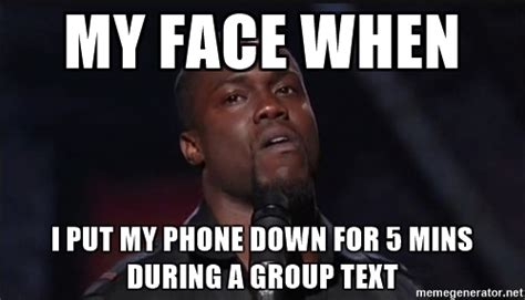 Kevin Hart Text Meme - my face when i put my phone down for 5 mins during a group text kevin hart face meme generator