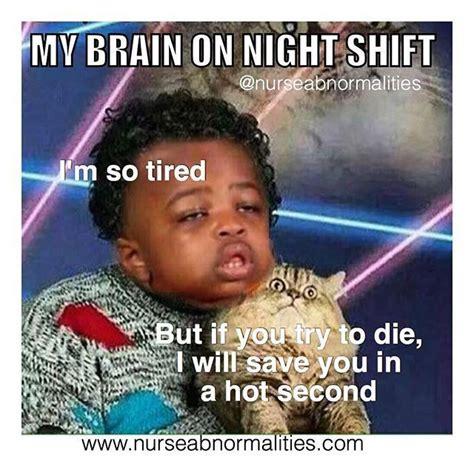 Night Shift Memes - 655 best images about nursing humor and jokes on pinterest cartoon nurse jokes and male nurse