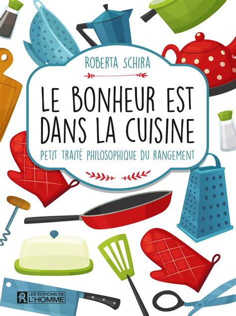 le bonheur est dans la cuisine livre le bonheur est dans la cuisine petit traité