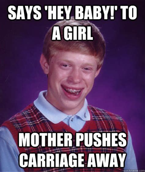 Hey Baby Meme - says hey baby to a girl mother pushes carriage away bad luck brian quickmeme