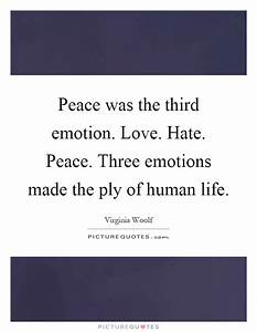 Third Of Life : peace was the third emotion love hate peace three emotions picture quotes ~ Orissabook.com Haus und Dekorationen