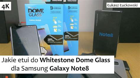 jakie etui do whitestone dome glass dla samsung galaxy