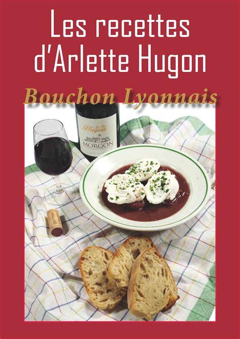 recette cuisine lyonnaise cuisine lyonnaise les recettes d 39 arlette hugon bouchon