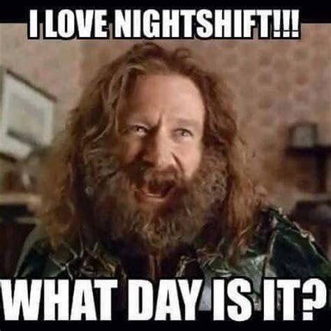 Night Shift Memes - 344 best images about the night life 3rd shift problems on pinterest work humor nurse humor