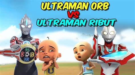 Upin Ultraman orb vs ipin Ultraman ribut YouTube
