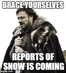 Brace Yourself Meme Snow - lukas1976 s images imgflip