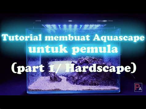 Tutorial Membuat Aquascape Untuk Pemula Part 1 Hardsacape