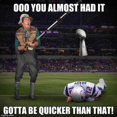 Gotta Be Quicker Than That Meme - patriots imgflip