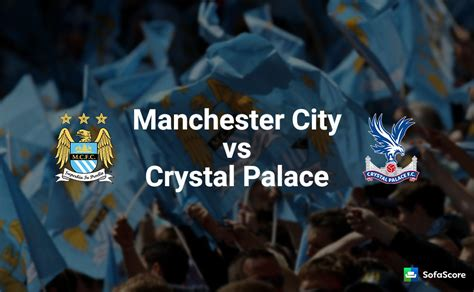 Manchester City vs Crystal Palace – Match preview and Live ...