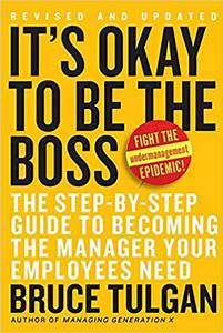 Its Okay To Be The Boss The Step By Step Guide To Becoming The Manager Your Employees Need